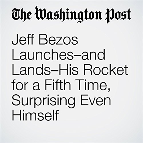 Jeff Bezos Launches–and Lands–His Rocket for a Fifth Time, Surprising Even Himself cover art