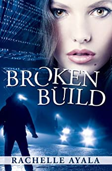Broken Build: Silicon Valley Romantic Suspense (Chance for Love Book 1) by [Rachelle Ayala]
