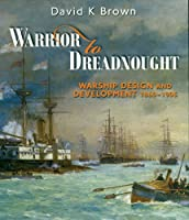 Warrior to Dreadnought: Warship Design and Development, 1860-1905