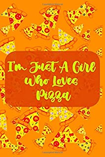 I'm Just A Girl Who Loves Pizza Notebook : Pizza Lovers: Pizza lovers Notebook, Lovers Of Pizza,Girls Who loves pizza