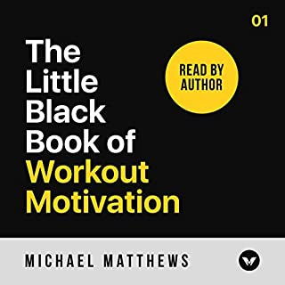 The Little Black Book of Workout Motivation                   Written by:                                                                                                                                 Michael Matthews                               Narrated by:                                                                                                                                 Michael Matthews                      Length: 5 hrs and 24 mins     30 ratings     Overall 4.5
