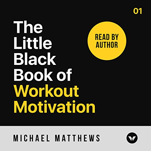 The Little Black Book of Workout Motivation                   By:                                                                                                                                 Michael Matthews                               Narrated by:                                                                                                                                 Michael Matthews                      Length: 5 hrs and 24 mins     58 ratings     Overall 4.6