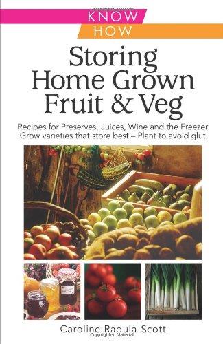 Storing Home Grown Fruit and Veg: Harvesting, Preparing, Freezing, Drying, Cooking, Preserving, Bottling, Salting, Planning, Varieties