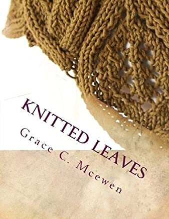 Knitted Leaves: Mini Collection of Leaf Scarves to Knit by Grace C Mcewen(2012-07-01)