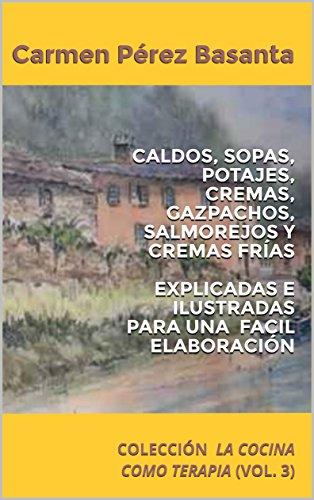 CALDOS, SOPAS, POTAJES, CREMAS, GAZPACHOS, SALMOREJOS Y CREMAS FRÍAS EXPLICADAS E ILUSTRADAS...