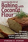 Mastering the Art of Baking with Coconut Flour Black & White Interior: Tips & Tricks for Success with This High-Protein, Super Food Flour + Discover ... Convert Your Favorite Baked Goods Recipes