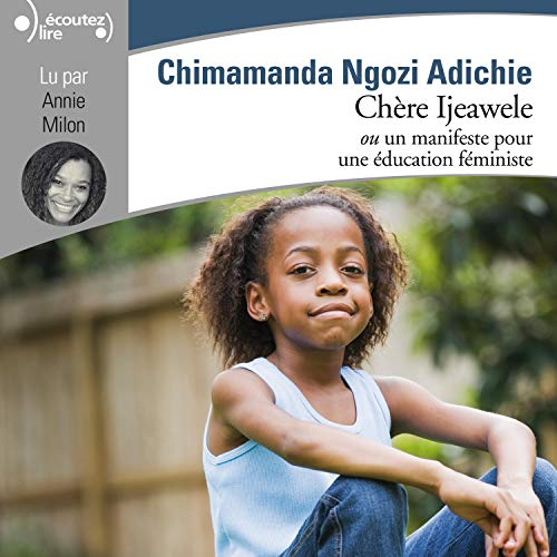 Chère Ijeawele                   By:                                                                                                                                 Chimamanda Ngozi Adichie                               Narrated by:                                                                                                                                 Annie Milon                      Length: 1 hr and 4 mins     Not rated yet     Overall 0.0