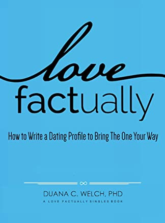 Love Factually: How to Write a Dating Profile to Bring The One Your Way (English Edition)