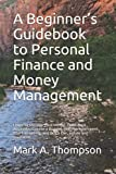 A Beginner's Guidebook to Personal Finance and Money Management: Learn to Manage Your Money, Open Bank Accounts, Create a Budget, Rent an Apartment, Start Investing, and Buy a Car, House and Insurance