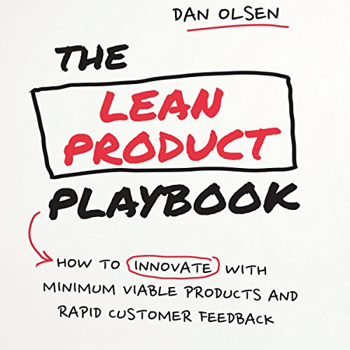 The Lean Product Playbook     How to Innovate with Minimum Viable Products and Rapid Customer Feedback              By:                                                                                                                                 Dan Olsen                               Narrated by:                                                                                                                                 Walter Dixon                      Length: 9 hrs and 54 mins     15 ratings     Overall 4.5