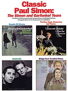 Classic Paul Simon: The Simon and Garfunkel Years (A Collection of All the Music from Four Landmark Simon and Garfunkel Albums, Arranged for Piano Vocal with Guitar Frames and Full Lyrics)