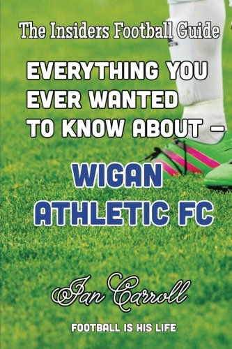 Everything You Ever Wanted to Know About - Wigan Athletic FC