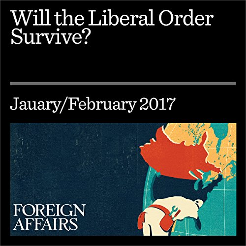 Will the Liberal Order Survive? audiobook cover art