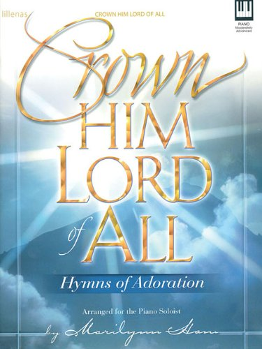 Crown Him Lord of All: Hymns of Adoration