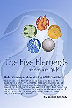 [Jessica Kennedy]のThe Five Elements Reference Cards: Understanding and nourishing YOUR constitution (English Edition)