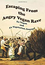 Escaping From the Angry Vegan Rave: Ex Vegan and Ex Vegetarian Journal