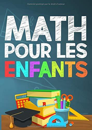 Math pour les enfants: Le meilleur livre de math pour que les enfants apprennent les opérations mathématiques (analyse,additionne,multiplie,divise... )Et aider à améliorer niveau de mathématiques, Pour le niveau 1éme,2éme,3éme,4éme