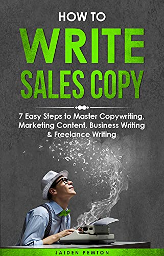 How to Write Sales Copy: 7 Easy Steps to Master Copywriting, Marketing Content, Business Writing & Freelance Writing (Creative Writing) (English Edition)