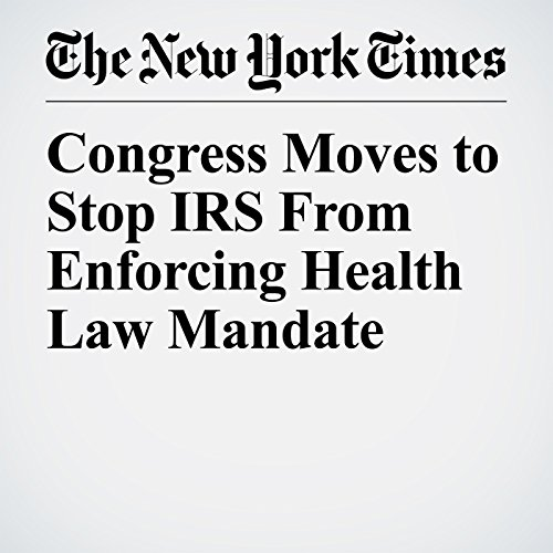 Congress Moves to Stop IRS From Enforcing Health Law Mandate copertina