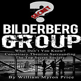 Bilderberg Group: What Don't You Know? Conspiracy Theories Surrounding the Top Secret Society cover art