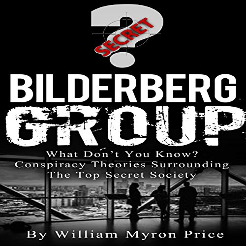 Bilderberg Group: What Don't You Know? Conspiracy Theories Surrounding the Top Secret Society audiobook cover art