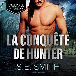 La Conquete de Hunter     The Alliance Series, Book 1              De :                                                                                                                                 S.E. Smith                               Lu par :                                                                                                                                 Hope Newhouse                      Durée : 5 h et 56 min     4 notations     Global 4,8