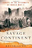 Image of Savage Continent: Europe in the Aftermath of World War II