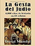 La Gesta del Judio: 4,000 años de historia en 60 relatos (Spanish Edition)