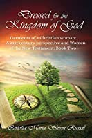 Dressed for the Kingdom of God: Garments of a Christian woman: A 21st century perspective and Women of the New Testament: Book two