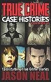 True Crime Case Histories - Volume 2: 12 Disturbing True Crime Stories (True Crime Collection)