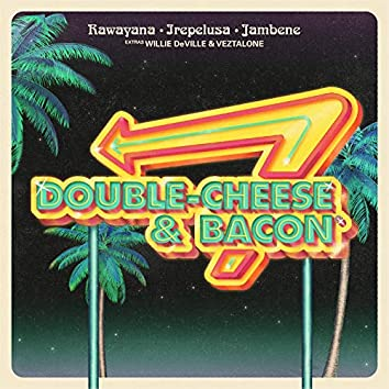 Double Cheese & Bacon (feat. Willie DeVille & Veztalone)