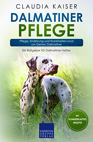 Dalmatiner Pflege: Pflege, Ernährung und Krankheiten rund um Deinen Dalmatiner (Dalmatiner Band 3)