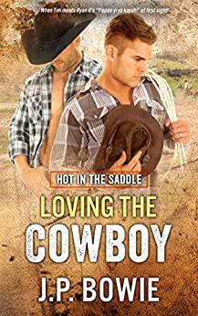 Loving the Cowboy (Hot in the Saddle) by [J.P. Bowie]