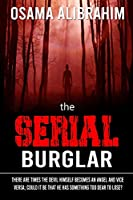 The serial burglar: There are times the devil himself becomes an angel and vice versa; could it be that he has something too dear to lose?