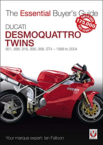 Ducati Desmoquattro Twins: 851, 888, 916, 996, 998, ST4 - 1988 to 2004 (The Essential Buyer's Guide)