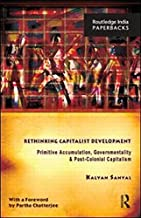 Rethinking Capitalist Development: Primitive Accumulation, Governmentality and Post-Colonial Capitalism