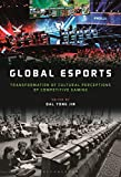 Global esports: Transformation of Cultural Perceptions of Competitive Gaming (English Edition)