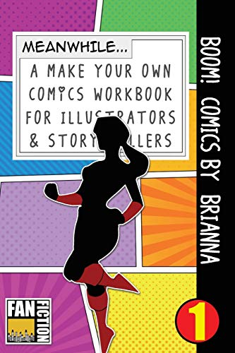 Boom! Comics by Briana: A What Happens Next Comic Book For Budding Illustrators And Story Tellers (Make Your Own Comics Workbook, Band 1)