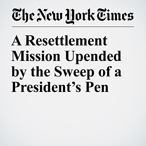 A Resettlement Mission Upended by the Sweep of a President's Pen copertina