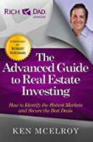 The Advanced Guide to Real Estate Investing: How to Identify the Hottest Markets and Secure the Best Deals (Rich Dad's Advisors (Paperback))