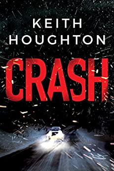 Crash: A compelling psychological thriller you won't want to put down by [Keith Houghton]