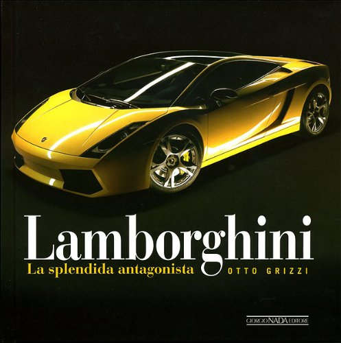 Lamborghini. La splendida antagonista. Ediz. illustrata