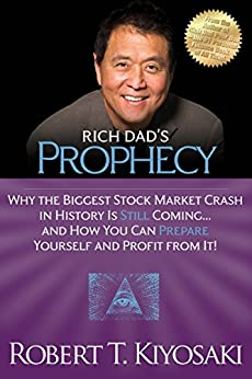 Rich Dad's Prophecy: Why the Biggest Stock Market Crash in History Is Still Coming...And How You Can Prepare Yourself and Profit from It! by [Robert T. Kiyosaki]