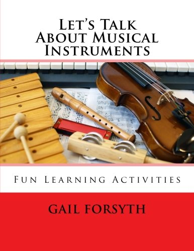 Compare Textbook Prices for Let's Talk About Musical Instruments: Fun Learning Activities  ISBN 9781508975786 by Forsyth, Gail