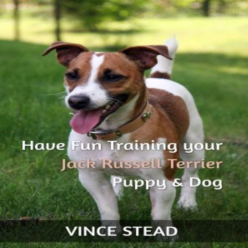 Have Fun Training your Jack Russell Terrier Puppy & Dog cover art