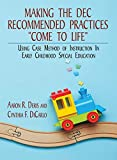 Making the DEC Recommended Practices Come to Life: Using Case Method of Instruction in Early Childhood Special Education