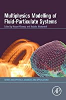 Multiphysics Modelling of Fluid-Particulate Systems (Multiphysics: Advances and Applications)