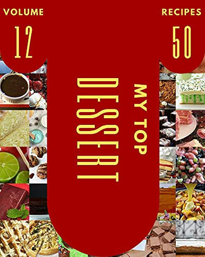 My Top 50 Dessert Recipes Volume 12: The Highest Rated Dessert Cookbook You Should Read (English Edition)
