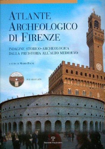 Atlante archeologico di Firenze. Indagine storico-archeologica dalla preistoria all'alto Medioevo. Con DVD