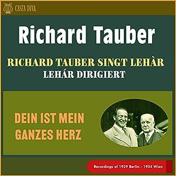 Dein Ist Mein Ganzes Herz - Richard Tauber Singt Lehár - Lehár Dirigiert (Recordings of 1929 Berlin & Recordings of 1934 Wien)